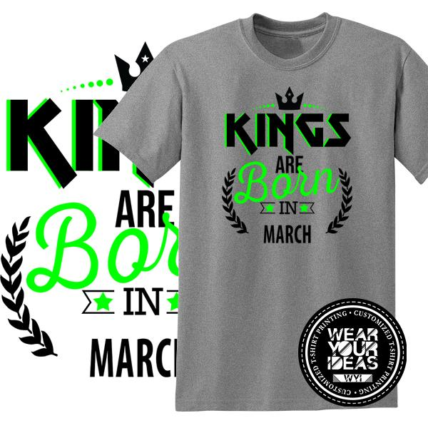 Kings Are Born In March Birth Month Shirt Birthday Gift Men DTG Printed WEAR YOUR IDEAS