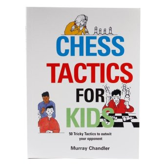 Chess Tactics for Kids: 50 Tricky Tactics to Outwit Your Opponent