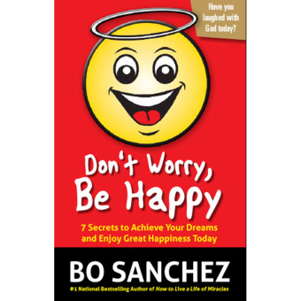 Don't Worry be Happy (7 Secrets to Achieve Your Dreams and Enjoy Great Happiness Today) by Bo Sanchez Price Philippines