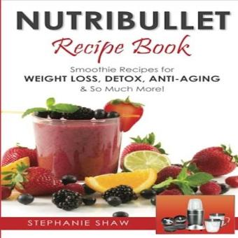Harga Nutribullet Recipe Book Smoothie Recipes For WeightLoss Detox AntiAging So Much More