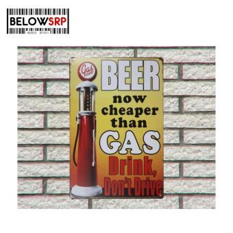 Below SRP Metal Tin Beer Now Cheaper Than Gas, Drink Don't DriveMetal Wall Decoration Tin Sign ( Medium ) - 3